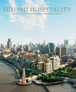 Image for BEYOND HOSPITALITY: THE HISTORY OF THE HONGKONG AND SHANGHAI HOTELS, LIMITE D.