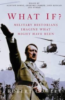 Image for WHAT IF?: MILITARY HISTORIANS IMAGINE WHAT MIGHT HAVE BEEN