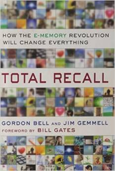 Image for TOTAL RECALL: HOW THE E-MEMORY REVOLUTION WILL CHANGE EVERYTHING
