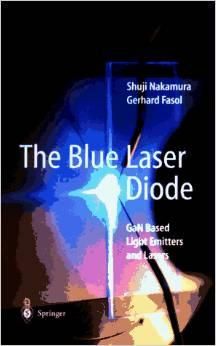 Image for THE BLUE LASER DIODE: GAN BASED LIGHT EMITTERS AND LASERS