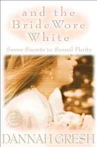 Image for AND THE BRIDE WORE WHITE: SEVEN SECRETS TO SEXUAL PURITY