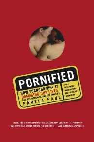 Image for PORNIFIED: HOW PORNOGRAPHY IS DAMAGING OUR LIVES, OUR RELATIONSHIPS, AND OU R FAMILIES