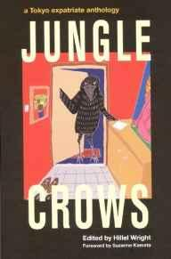 Image for JUNGLE CROWS: A TOKYO EXPATRIATE ANTHOLOGY