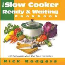 Image for SLOW COOKER READY & WAITING: 160 SUMPTUOUS MEALS THAT COOK THEMSELVES