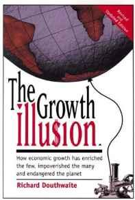 Image for THE GROWTH ILLUSION: HOW ECONOMIC GROWTH HAS ENRICHED THE FEW, IMPOVERISHED THE MANY AND ENDANGERED THE PLANET