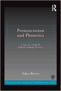 Image for PRONUNCIATION AND PHONETICS: A PRACTICAL GUIDE FOR ENGLISH LANGUAGE TEACHER S (ESL & APPLIED LINGUISTICS PROFESSIONAL SERIES)
