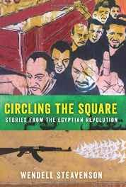 Image for CIRCLING THE SQUARE: STORIES FROM THE EGYPTIAN REVOLUTION