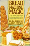Image for BREAD MACHINE MAGIC: 139 EXCITING NEW RECIPES CREATED ESPECIALLY FOR USE IN ALL TYPES OF BREAD MACHINES