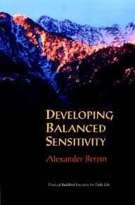 Image for DEVELOPING BALANCED SENSITIVITY: PRACTICAL BUDDHIST EXERCISES FOR DAILY LIF E.