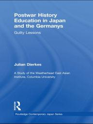 Image for POSTWAR HISTORY EDUCATION IN JAPAN AND THE GERMANYS: GUILTY LESSONS
