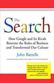Image for THE SEARCH: HOW GOOGLE AND ITS RIVALS REWROTE THE RULES OF BUSINESS AND TRA NSFORMED OUR CULTURE