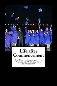 Image for LIFE AFTER COMMENCEMENT: A EVALUATION OF A COLLEGE WORKFORCE TRANSITION