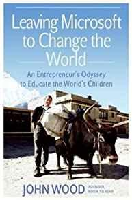 Image for LEAVING MICROSOFT TO CHANGE THE WORLD : AN ENTREPRENEUR'S ODYSSEY TO EDUCAT E THE WORLD'S CHILDREN (HARDCOVER)--BY JOHN WOOD [200