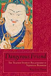 Image for DANGEROUS FRIEND: THE TEACHER-STUDENT RELATIONSHIP IN VAJRAYANA BUDDHISM