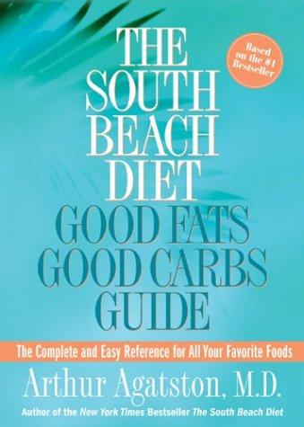Image for THE SOUTH BEACH DIET GOOD FATS/GOOD CARBS GUIDE: THE COMPLETE AND EASY REFE RENCE FOR ALL YOUR FAVORITE FOODS