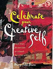 Image for CELEBRATE YOUR CREATIVE SELF: MORE THAN 25 EXERCISES TO UNLEASH THE ARTIST WITHIN