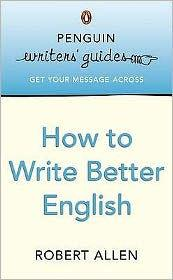Image for PENGUIN WRITERS GUIDE HOW TO WRITE BETTER ENGLISH