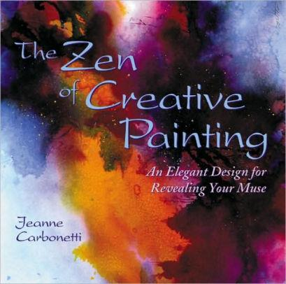 Image for ZEN OF CREATIVE PAINTING: AN ELEGANT DESIGN FOR REVEALING YOUR MUSE