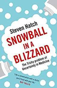 Image for SNOWBALL IN A BLIZZARD: THE TRICKY PROBLEM OF UNCERTAINTY IN MEDICINE