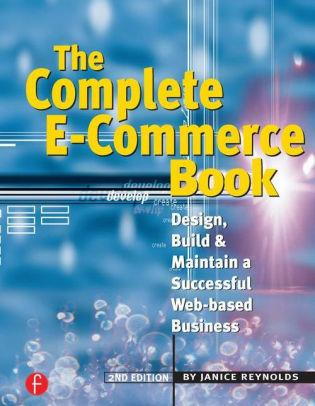 Image for THE COMPLETE E-COMMERCE BOOK: DESIGN, BUILD, AND MAINTAIN A SUCCESSFUL WEB- BASED BUSINESS / EDITION 2