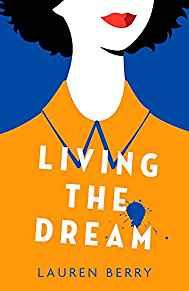 Image for LIVING THE DREAM: A MILLENNIAL TALE ABOUT FRIENDSHIP, CREATIVE JOBS AND A Q UARTER-LIFE CRISIS