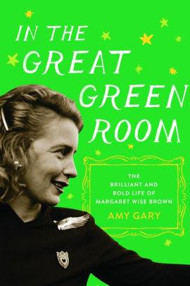 Image for IN THE GREAT GREEN ROOM: THE BRILLIANT AND BOLD LIFE OF MARGARET WISE BROWN