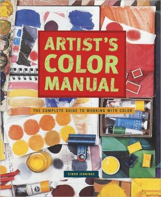 Image for ARTIST'S COLOR MANUAL: THE COMPLETE GUIDE TO WORKING WITH COLOR