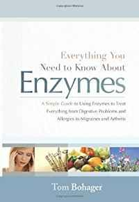 Image for EVERYTHING YOU NEED TO KNOW ABOUT ENZYMES: A SIMPLE GUIDE TO USING ENZYMES TO TREAT EVERYTHING FROM DIGESTIVE PROBLEMS AND ALLER