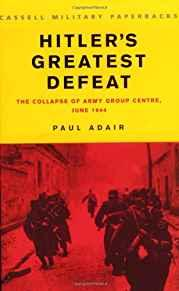 Image for HITLER'S GREATEST DEFEAT: THE COLLAPSE OF ARMY GROUP CENTRE, JUNE 1944 (CAS SELL MILITARY PAPERBACKS)