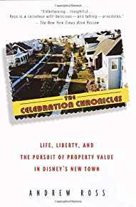 Image for THE CELEBRATION CHRONICLES: LIFE, LIBERTY, AND THE PURSUIT OF PROPERTY VALU E IN DISNEY'S NEW TOWN