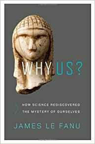 Image for WHY US?: HOW SCIENCE REDISCOVERED THE MYSTERY OF OURSELVES