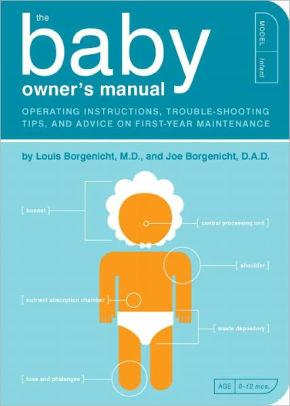 Image for THE BABY OWNER'S MANUAL: OPERATING INSTRUCTIONS, TROUBLE-SHOOTING TIPS, AND ADVICE ON FIRST-YEAR MAINTENANCE