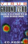 Image for VIRUS GROUND ZERO: STALKING THE KILLER VIRUSES WITH THE CENTERS FOR DISEASE CONTROL