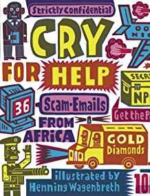 Image for CRY FOR HELP: 36 SCAM EMAILS FROM AFRICA