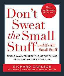 Image for DON'T SWEAT THE SMALL STUFF . . . AND IT'S ALL SMALL STUFF: SIMPLE WAYS TO KEEP THE LITTLE THINGS FROM TAKING OVER YOUR LIFE