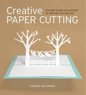 Image for CREATIVE PAPER CUTTING: 15 PAPER SCULPTURES TO INSPIRE AND DELIGHT