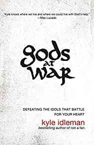 Image for GODS AT WAR: DEFEATING THE IDOLS THAT BATTLE FOR YOUR HEART