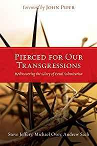 Image for PIERCED FOR OUR TRANSGRESSIONS: REDISCOVERING THE GLORY OF PENAL SUBSTITUTI ON