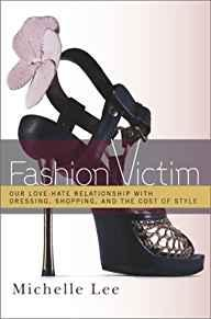 Image for FASHION VICTIM: OUR LOVE-HATE RELATIONSHIP WITH DRESSING, SHOPPING, AND THE COST OF STYLE