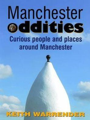Image for MANCHESTER ODDITIES: CURIOUS PEOPLE AND PLACES AROUND MANCHESTER