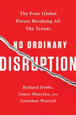 Image for NO ORDINARY DISRUPTION: THE FOUR GLOBAL FORCES BREAKING ALL THE TRENDS