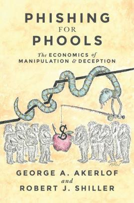Image for PHISHING FOR PHOOLS: THE ECONOMICS OF MANIPULATION AND DECEPTION