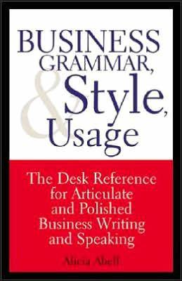 Image for BUSINESS GRAMMAR, STYLE AND USAGE - A DESK REFERENCE FOR ARTICULATE AND POL ISHED BUSINESS WRITING AND SPEAKING