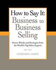 Image for HOW TO SAY IT: BUSINESS TO BUSINESS SELLING: POWER WORDS AND STRATEGIES FRO M THE WORLD'S TOP SALES EXPERTS (HOW TO SAY IT..