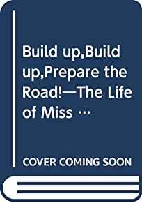 Image for BUILD UP,BUILD UP,PREPARE THE ROAD!Â??THE LIFE OF MISS THOMASINE ALLEN