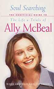 Image for SOUL SEARCHING: THE UNOFFICIAL GUIDE TO THE LIFE AND TRIALS OF ALLY MCBEAL