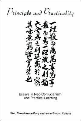 Image for PRINCIPLE AND PRACTICALITY: ESSAYS IN NEO-CONFUCIANISM AND PRACTICAL LEARNI NG