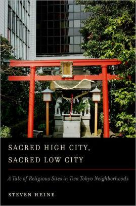 Image for SACRED HIGH CITY, SACRED LOW CITY: A TALE OF RELIGIOUS SITES IN TWO TOKYO N EIGHBORHOODS