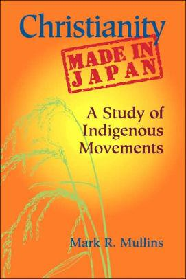Image for CHRISTIANITY MADE IN JAPAN: A STUDY OF INDIGENOUS MOVEMENTS / EDITION 1