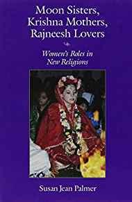 Image for MOON SISTERS, KRISHNA MOTHERS, RAJNEESH LOVERS: WOMEN'S ROLES IN NEW RELIGI ONS (WOMEN AND GENDER IN RELIGION)